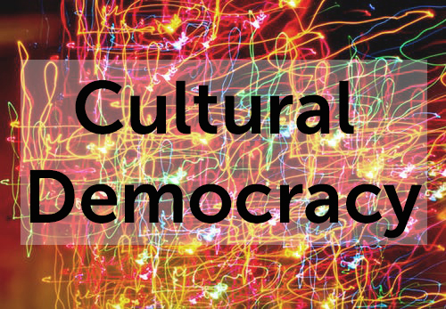 So What Exactly Is Cultural Democracy?